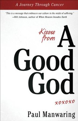 Kisses from a Good God: A Journey Through Cancer    -     By: Paul Manwaring