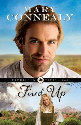 Fired Up, Trouble in Texas Series #2- eBook   -     By: Mary Connealy