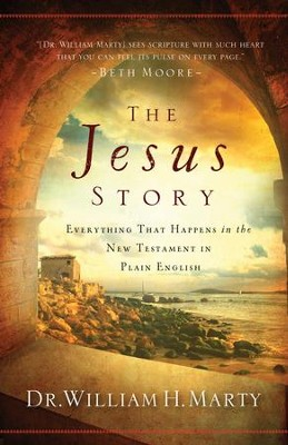Jesus Story, The: Everything That Happens in the New Testament in Plain English - eBook  -     By: Dr. William H. Marty