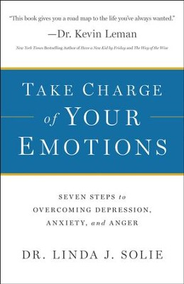 Take Charge of Your Emotions: Seven Steps to Overcoming Depression, Anxiety, and Anger - eBook  -     By: Dr. Linda J. Solie