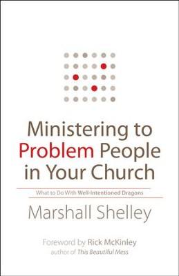 Ministering to Problem People in Your Church: What to Do With Well-Intentioned Dragons - eBook  -     By: Marshall Shelley