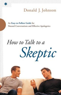 How to Talk to a Skeptic: An Easy-to-Follow Guide for Natural Conversations and Effective Apologetics - eBook  -     By: Donald J. Johnson