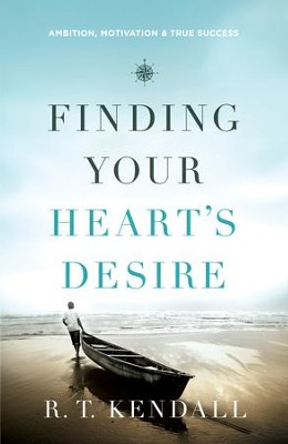 Finding Your Heart's Desire: Ambition, Motivation and True Success - eBook  -     By: R.T. Kendall