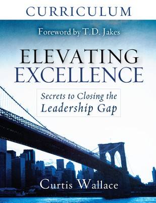 Elevating Excellence: Secrets to Closing the Leadership Gap  -     By: Curtis Wallace