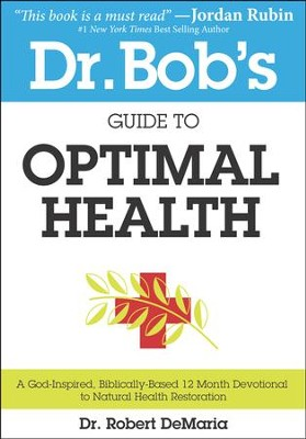 Dr. Bob's Guide to Optimal Health: A God-Inspired, Biblically Based 12-Month Devotional  -     By: Dr. Robert DeMaria