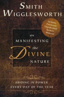 Smith Wigglesworth on Manifesting the Divine Nature: Abiding in Power Every Day of the Year  -     By: Smith Wigglesworth