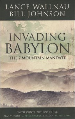 Invading Babylon: The 7 Mountain Mandate  -     By: Lance Wallnau, Bill Johnson