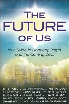 The Future of Us: Your Guide to Prophecy, Prayer, and the Coming Days  -     By: Julia Loren