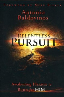 Relentless Pursuit: Awakening Hearts to Burn for Him  -     By: Antonio Baldovinos