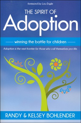 The Spirit of Adoption: Winning the Battle for the Children  -     By: Randy Bohlender, Kelsey Bohlender