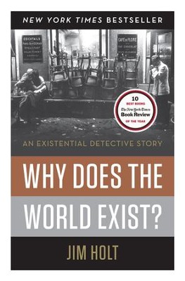 Why Does the World Exist?: An Existential Detective Story  -     By: Jim Holt