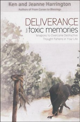 Deliverance from Toxic Memories: Weapons to Overcome Destructive Thought Patterns in Your Life  -     By: Ken Harrington, Jeanne Harrington