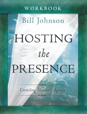 Hosting the Presence Workbook: Unveiling Heaven's Agenda   -     By: Bill Johnson