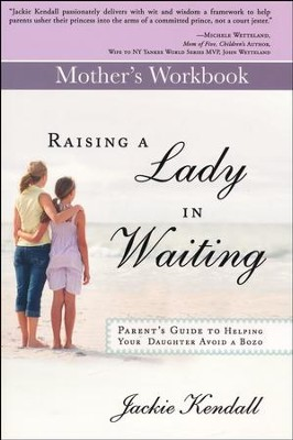 Raising a Lady in Waiting Mother's Workbook  -     By: Jackie Kendall