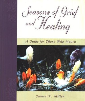 Seasons of Grief & Healing   -     By: James E. Miller