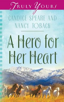 A Hero for Her Heart - eBook  -     By: Candice Miller Speare, Nancy Toback