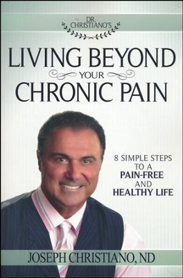 Living Beyond Your Chronic Pain: 8 Simple Steps to a Pain-Free and Healthy Life  -     By: Joseph Christiano N.D.
