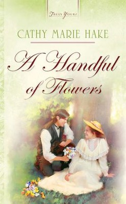 Handful Of Flowers - eBook  -     By: Cathy Marie Hake