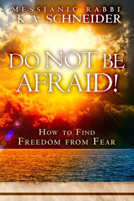 Do Not Be Afraid! How to Find Freedom from Fear   -     By: Rabbi K.A. Schneider