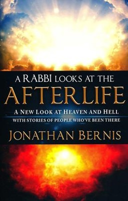 A Rabbi Looks at the Afterlife: A New Look at Heaven and Hell with Stories of People Who've Been There  -     By: Jonathan Bernis