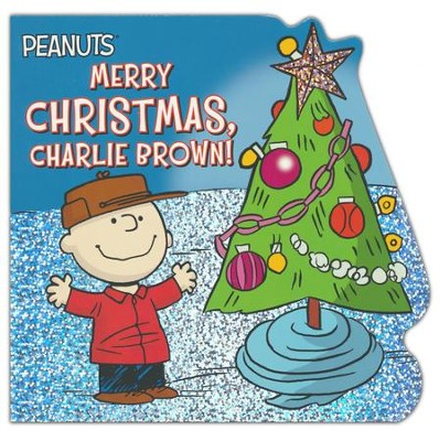 Merry Christmas, Charlie Brown!  -     By: Charles M. Schulz
