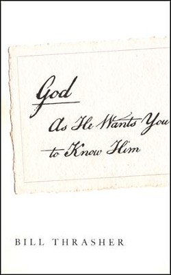 God as He Wants You to Know Him  -     By: Bill Thrasher