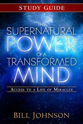 Supernatural Power of a Transformed Mind, Study Guide: Access to a Life of Miracles  -     By: Bill Johnson