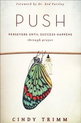 PUSH: Persevering Until Success Happens Through Prayer    -     By: Cindy Trimm