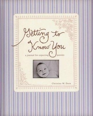Getting to Know You: A Journal for Expecting Parents  -     By: Christine Dorn