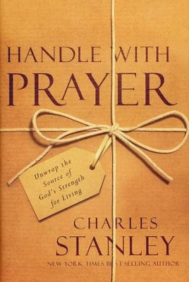 Handle With Prayer: Unwrap the Source of God's Strength for Living  -     By: Charles F. Stanley