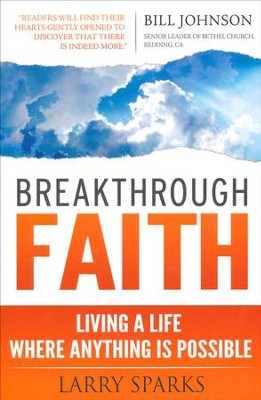 Breakthrough Faith: Entering Into a Life of Victory, Power, and Miracles  -     By: Larry Sparks