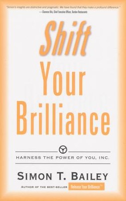 Shift Your Brilliance: Harness the Power of You, Inc.  -     By: Simon T. Bailey
