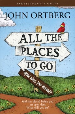 All the Places to Go....How Will You Know?, Participant's Guide    -     By: John Ortberg