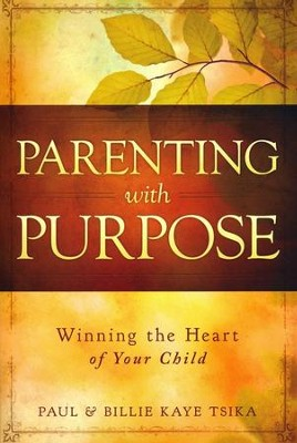 Parenting with Purpose: Winning the Heart of Your Child  -     By: Paul Tsika, Billie Tsika