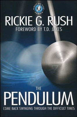 The Pendulum: Come Back Swinging Through the Difficult Times  -     By: Rickie Rush