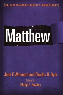 Matthew: The John Walvoord Prophecy Commentaries  -     Edited By: Charles Dyer, Philip E. Rawley     By: Charles H. Dyer & Philip E. Rawley, eds.