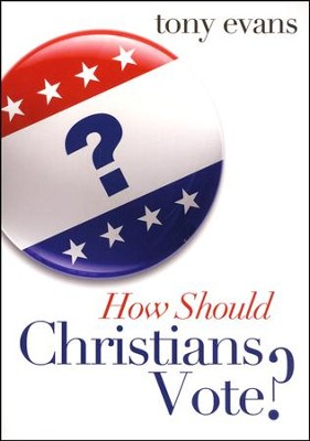How Should Christians Vote?  -     By: Tony Evans