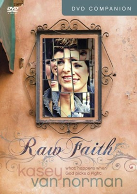 Raw Faith Companion: What Happens When God Picks a Fight--DVD  -     By: Kasey Van Norman