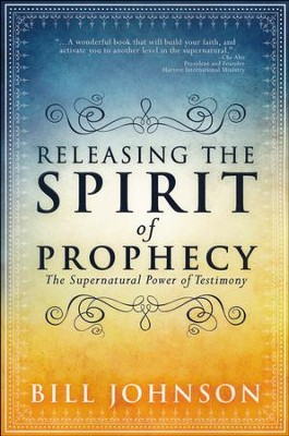 Releasing the Spirit of Prophecy: The Supernatural  Power of Testimony  -     By: Bill Johnson