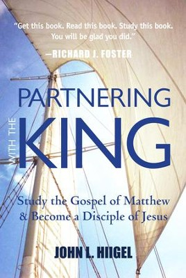 Partnering with the King: Study the Gospel of Matthew and Become a Disciple of Jesus - eBook  -     By: John L. Hiigel