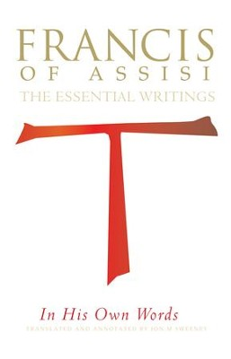 St. Francis of Assisi in His Own Words: The Essential Writings - eBook  -     Edited By: Jon M. Sweeney     By: Edited by Jon M. Sweeney