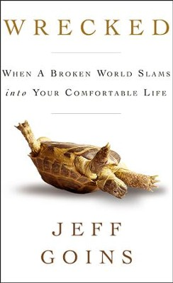 Wrecked: When a Broken World Slams Into Your Comfortable Life  -     By: Jeff Goins