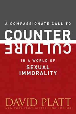A Compassionate Call to Counter Culture in a World of Sexual Immorality  -     By: David Platt
