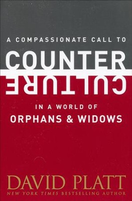 A Compassionate Call to Counter Culture in a World of Orphans and Widows  -     By: David Platt