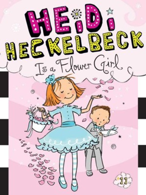 Heidi Heckelbeck Is a Flower Girl  -     By: Wanda Coven     Illustrated By: Priscilla Burris