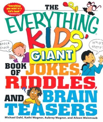 The Everything Kids' Giant Book of Jokes, Riddles, and Brain Teasers  -     By: Michael Dahl, Kathi Wagner, Aubrey Wagner, Aileen Weintraub