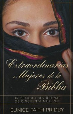 Extraordinarias Mujeres de la Biblia  (Women in the Bible)  -     By: Eunice Faith Priddy
