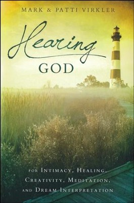 Hearing God: For Intimacy, Healing, Creativity, Meditation, and Dream Interpretation  -     By: Mark Virkler, Patti Virkler
