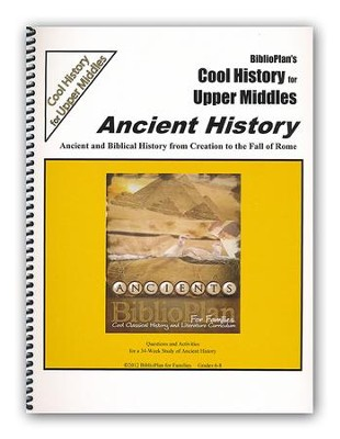 BiblioPlan's Cool History for Upper Middles: Ancient History, Grades 6-8  -