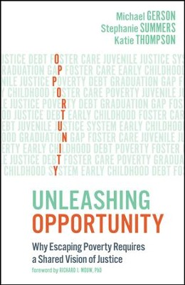Unleashing Opportunity: Why Escaping Poverty Requires a Shared Vision of Justice  -     By: Michael Gerson, Stephanie Summers, Katie Thompson